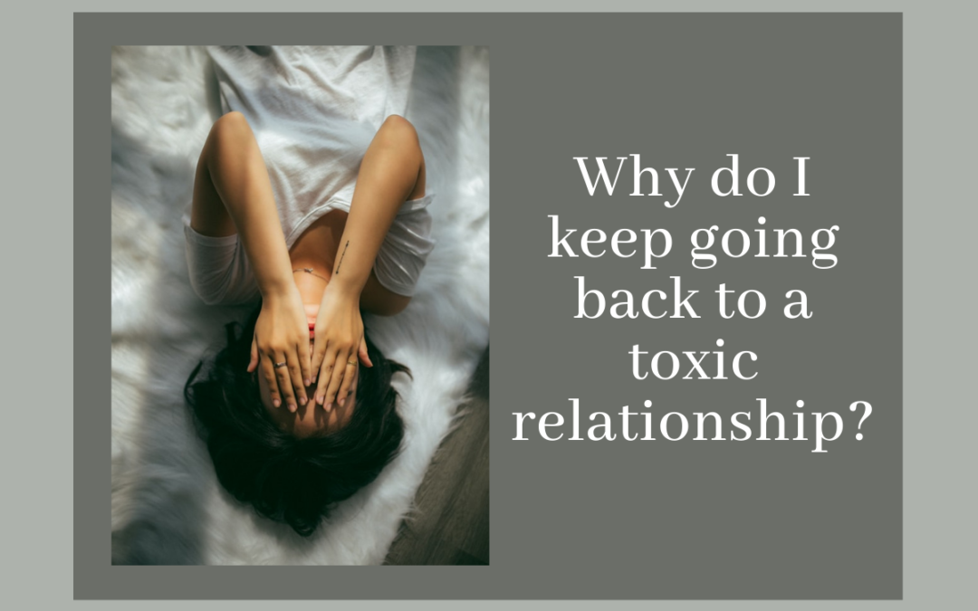 Why do I keep going back to a toxic relationship?
